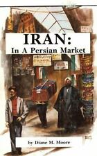 Iran in a Persian Market by Diane Marquart Moore (2015, Paperback)