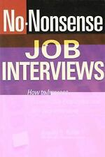 No-Nonsense Job Interviews: How to Impress Prospective Employers and Ace Any Int