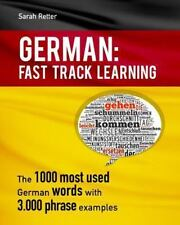 German: Fast Track Learning : The 1000 Most Used Words with 3. 000 Phrase...