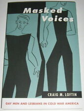 Craig M Loftin MASKED VOICES Gay Men and Lesbians in Cold War America TSPB
