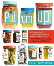 Put 'em Up!: A Comprehensive Home Preserving Guide for the Creative Cook, Drying