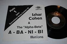 """7""""/IZHAR COHEN / THE ALPHA BETA/A-BA-NI-BI/ILLUSIONS/Atom 238115"""
