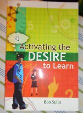 Activating the Desire to Learn by Robert Sullo (2007, Paperback)