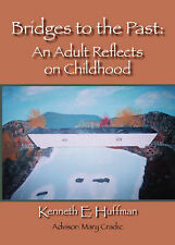 NEW Bridges to the Past: An Adult Reflects on Childhood by Kenneth E. Huffman