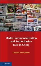 Media Commercialization and Authoritarian Rule in China by Daniela Stockmann...