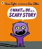I Want to Be in a Scary Story, Paperback by Taylor, Sean; Jullien, Jean (ILT)...