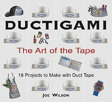 Ductigami: The Art of the Tape Wilson, Joe Paperback