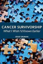 Cancer Survivorship : What I Wish I'd Known Earlier by Jessie Gruman (2013,...