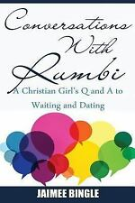Conversations with Rumbi : A Christian Girl's Q and a to Waiting and Dating...
