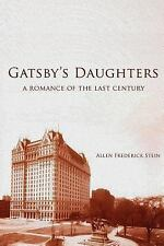 Gatsby's Daughters : A Romance of the Last Century by Allen Stein (2014,...