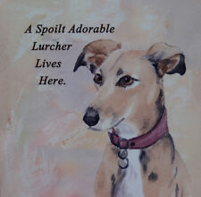 LURCHER GREYHOUND HARDBOARD PLAQUE TILE SPOILT ADORABLE DOG LIVES HERE PRINT