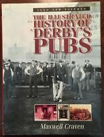 'THE ILLUSTRATED HISTORY OF DERBY'S PUBS' by Maxwell CRAVEN : 1st. ed. 2002.