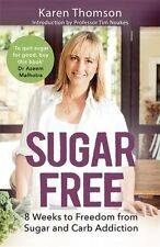 Sugar Free: 8 Weeks to Freedom from Sugar and Carb Addiction By Karen Thomson