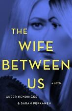 The Wife Between Us by Greer Hendricks and Sarah Pekkanen (2018, Hardcover)