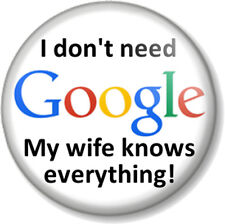 """I don't need Google My wife knows everything! 1"""" 25mm Pin Button Badge Fun Joke"""