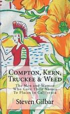 Compton, Kern, Truckee and Weed : The Men and Women Who Gave Their Names to...