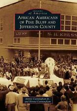 African Americans of Pine Bluff and Jefferson County by Jimmy Cunningham Jr,...