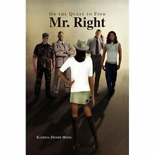 On the Quest to Find Mr. Right by Katrina Denise Hines (2010, Hardcover)