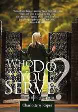 Who Do You Serve? : There Is no gray Area by Charlotte A. Roper (2011,...
