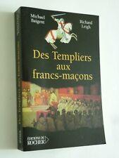 Des Templiers aux Francs-maçons Baigent Leigh 2006 edit.du Rocher livre neuf