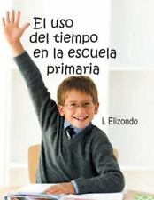 El Uso Del Tiempo en la Escuela Primaria by I. Elizondo (2013, Paperback)