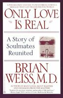 Only Love Is Real: A Story of Soulmates Reunited by Brian Weiss