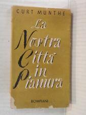 LA NOSTRA CITTA IN PIANURA Curt Munthe Bompiani 1945 libro romanzo narrativa di