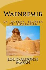 Waenremib : La Guerra Secreta de Horemheb by Louis-Aldonze Mazan (2017,...