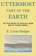 The Uttermost Part Of The Earth: By E. Lucas Bridges