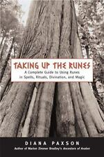 Taking up the Runes : A Complete Guide to Using Runes in Spells, Rituals,...