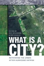 What Is a City? : Rethinking the Urban after Hurricane Katrina by Philip E....