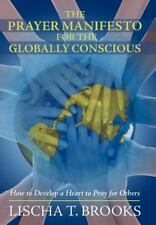 The Prayer Manifesto for the Globally Conscious : How to Develop a Heart to...