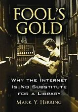 Fool's Gold: Why the Internet Is No Substitute for a Library-ExLibrary