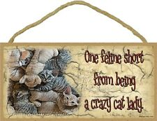 Novelty-Fun Wood Sign-CAT Plaque--One Feline Short of a Crazy Cat Lady