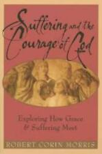 Suffering and the Courage of God: Exploring How Grace & Suffering Meet: B...