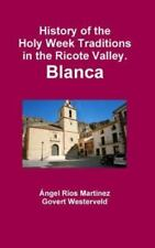 History of the Holy Week Traditions in the Ricote Valley. Blanca by Govert...