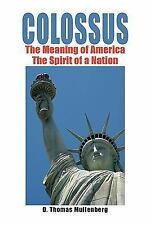 Colossus : The Meaning of America the Spirit of a Nation by D. Thomas...
