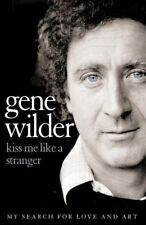 Kiss Me Like a Stranger: My Search for Love and Art,Gene Wilder- 9780007208043