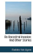 Ancestral Invasion: And Other Stories: By Madeline Yale Wynne