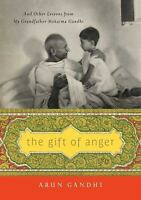 The Gift of Anger: And Other Lessons from My Grandfather Mahatma Gandhi: By G...