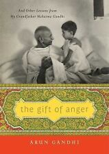NEW - The Gift of Anger: And Other Lessons from My Grandfather Mahatma Gandhi