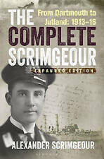 The Complete Scrimgeour: From Dartmouth to Jutland 1913-16 by Alexander...
