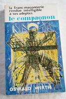 LA FRANC MACONNERIE RENDUE INTELLIGIBLEA SES ADEPTES LE COMPAGNON OSWALD WIRTH