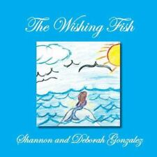 The Wishing Fish by Deborah Gonzalez and Shannon (2013, Paperback)