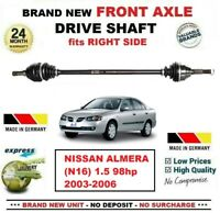 FOR NISSAN ALMERA (N16) 1.5 98hp 2003-2006 BRAND NEW FRONT AXLE RIGHT DRIVESHAFT