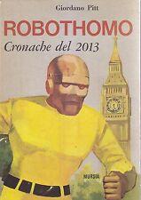 ROBOTHOMO CRONACHE  DEL 2013 di Giordano Pitt Mursia Editrice 1967 232 Pagine