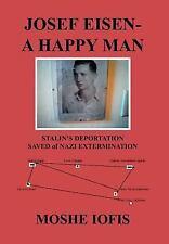 Josef Eisen - a Happy Man : Stalin's Deportation Saved of Nazi Extermination...