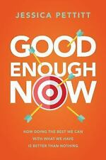 Good Enough Now: How Doing the Best We Can With What We Have is Better Than Not