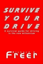 Survive Your Drive a Survival Guide for Driving in The Millenium by Ric