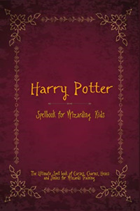 Harry Potter Spell Book for Wizarding Kids: The Ultimate Spell book of Curses,